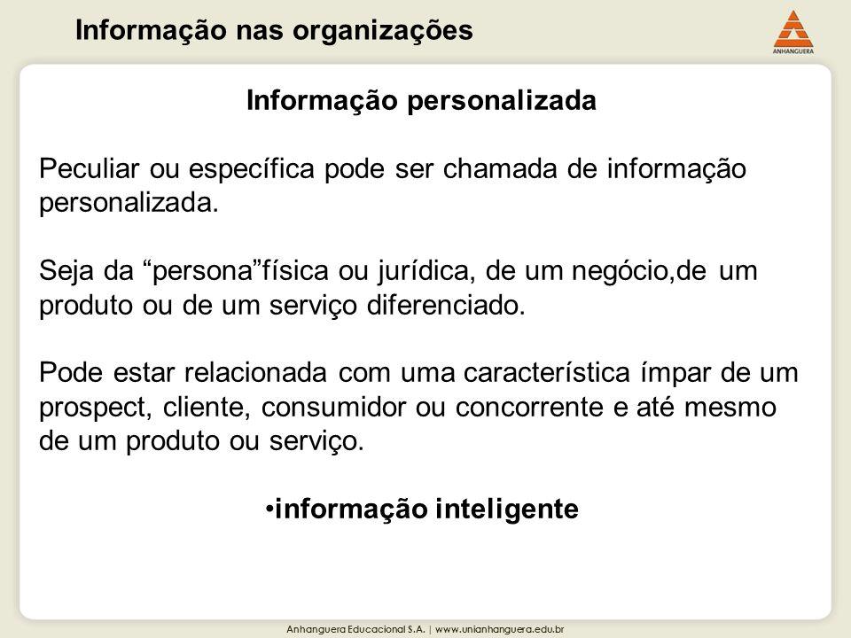 Anhanguera Educacional S.A. | www.unianhanguera.edu.br Informação nas organizações Informação personalizada Peculiar ou específica pode ser chamada de