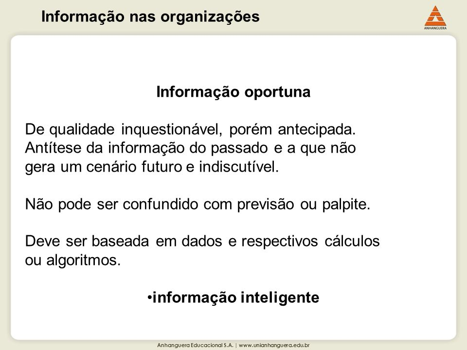 Anhanguera Educacional S.A. | www.unianhanguera.edu.br Informação nas organizações Informação oportuna De qualidade inquestionável, porém antecipada.