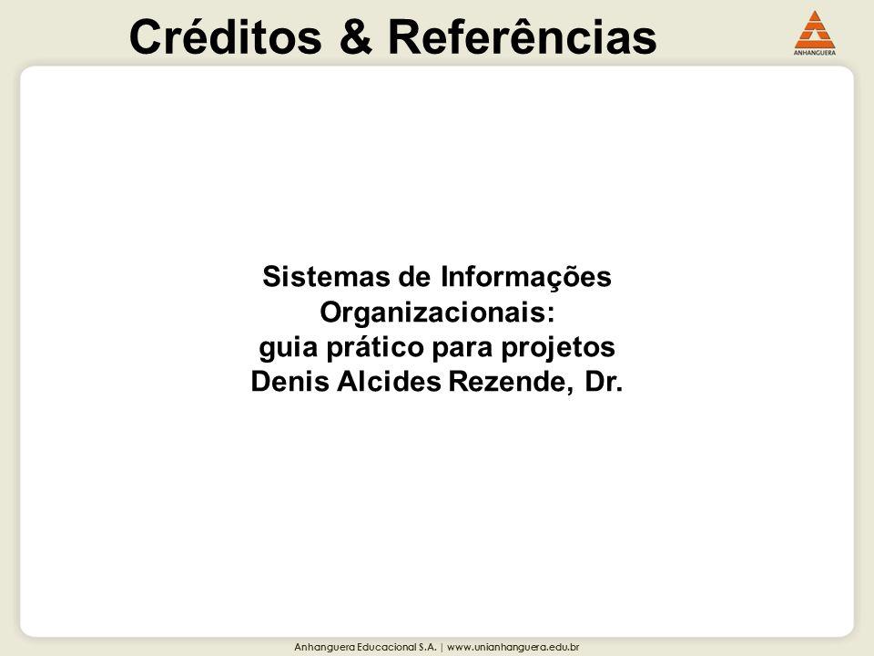 Anhanguera Educacional S.A. | www.unianhanguera.edu.br Créditos & Referências Sistemas de Informações Organizacionais: guia prático para projetos Deni