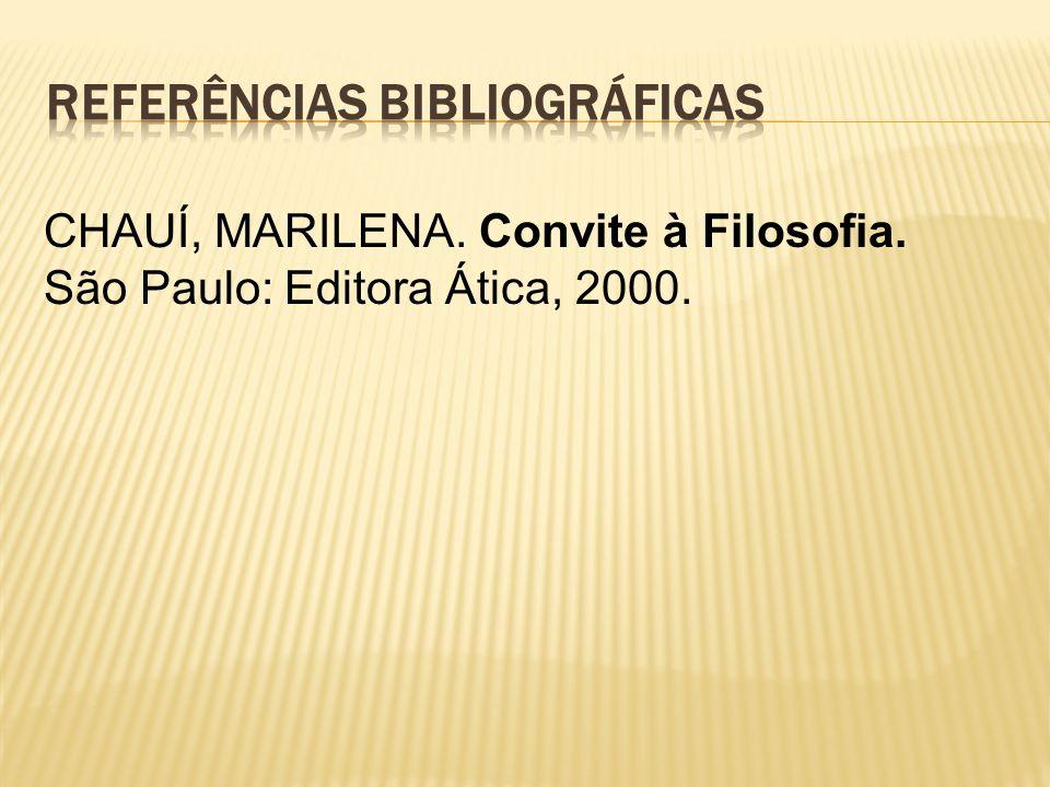 CHAUÍ, MARILENA. Convite à Filosofia. São Paulo: Editora Ática, 2000.