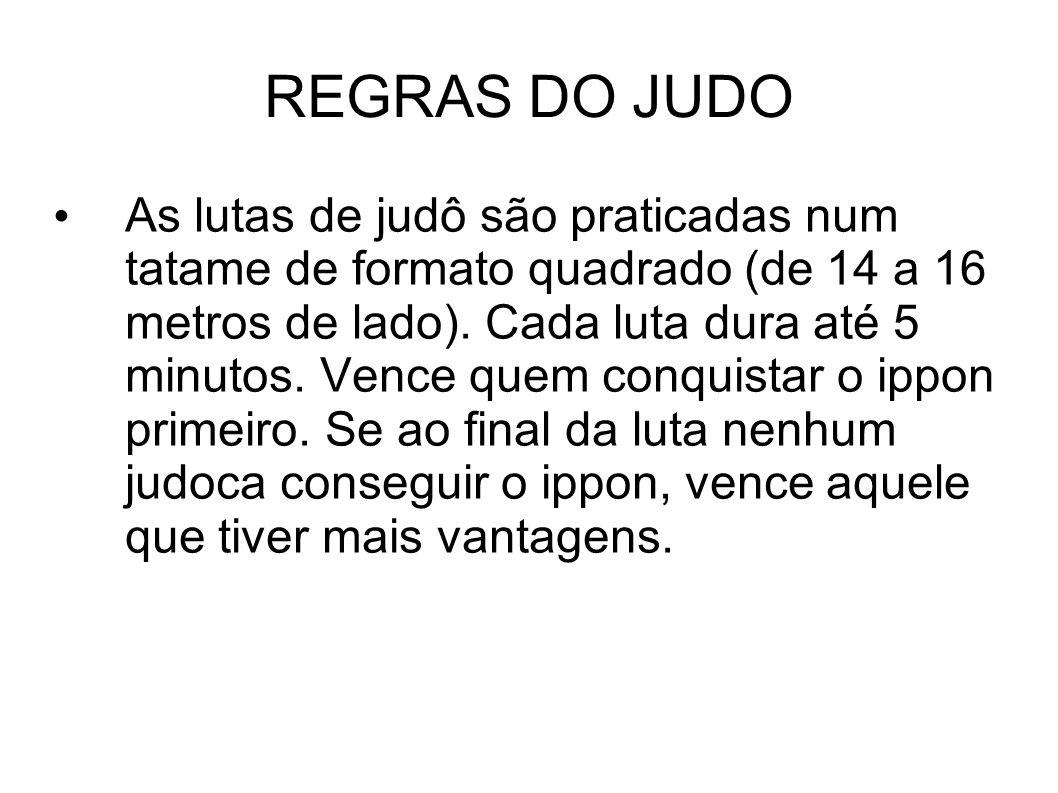 REGRAS DO JUDO As lutas de judô são praticadas num tatame de formato quadrado (de 14 a 16 metros de lado). Cada luta dura até 5 minutos. Vence quem co