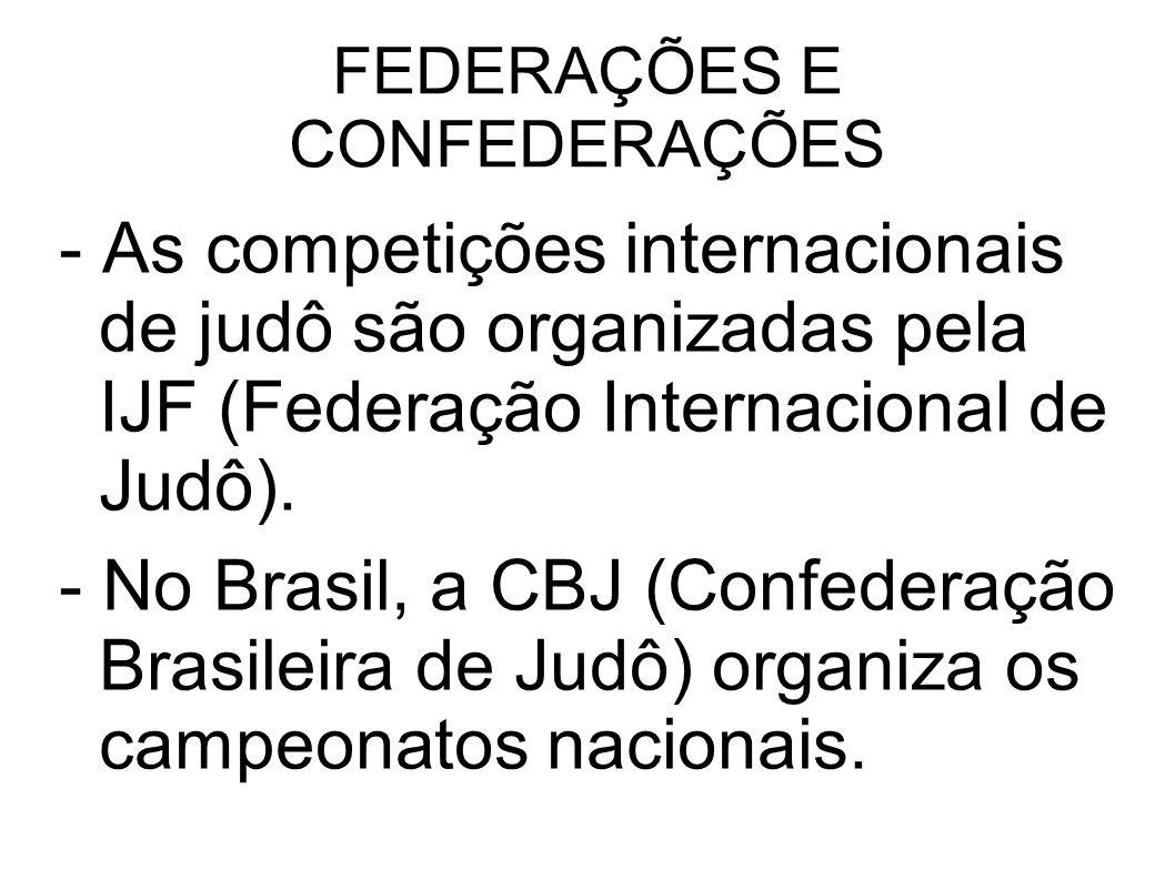 FEDERAÇÕES E CONFEDERAÇÕES - As competições internacionais de judô são organizadas pela IJF (Federação Internacional de Judô). - No Brasil, a CBJ (Con
