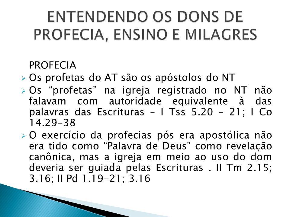 PROFECIA Os profetas do AT são os apóstolos do NT Os profetas na igreja registrado no NT não falavam com autoridade equivalente à das palavras das Esc