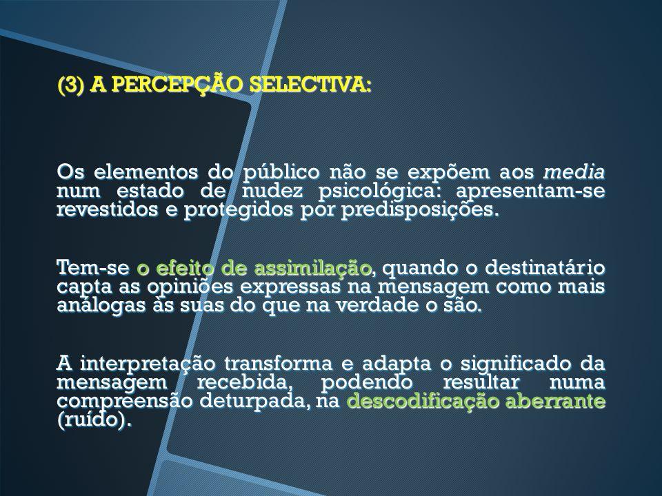 (3) A PERCEPÇÃO SELECTIVA: Os elementos do público não se expõem aos media num estado de nudez psicológica: apresentam-se revestidos e protegidos por