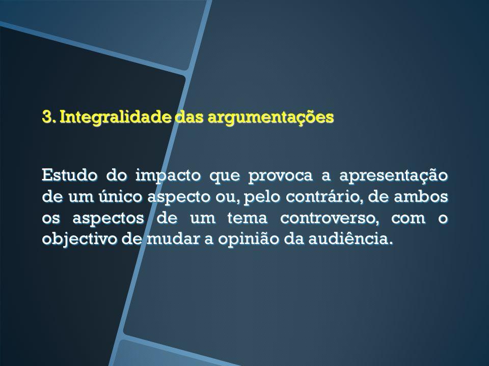 3. Integralidade das argumentações Estudo do impacto que provoca a apresentação de um único aspecto ou, pelo contrário, de ambos os aspectos de um tem