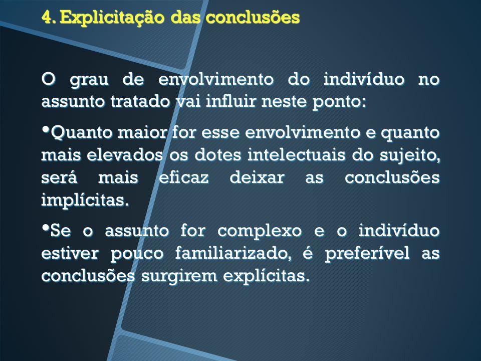 4. Explicitação das conclusões O grau de envolvimento do indivíduo no assunto tratado vai influir neste ponto: Quanto maior for esse envolvimento e qu