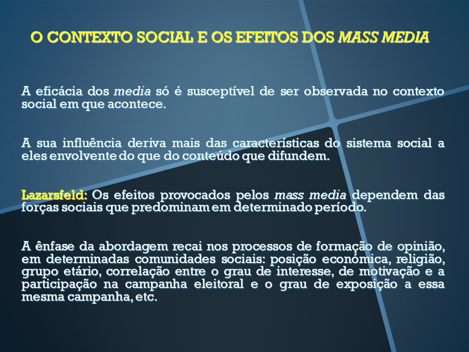 O CONTEXTO SOCIAL E OS EFEITOS DOS MASS MEDIA A eficácia dos media só é susceptível de ser observada no contexto social em que acontece. A sua influên