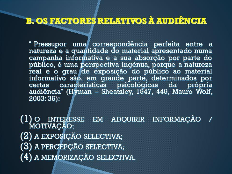 (1) O INTERESSE EM ADQUIRIR A INFORMAÇÃO / MOTIVAÇÃO: O êxito de uma campanha depende do interesse que o público demonstra em relação ao assunto e da extensão dos sectores de população não interessada.