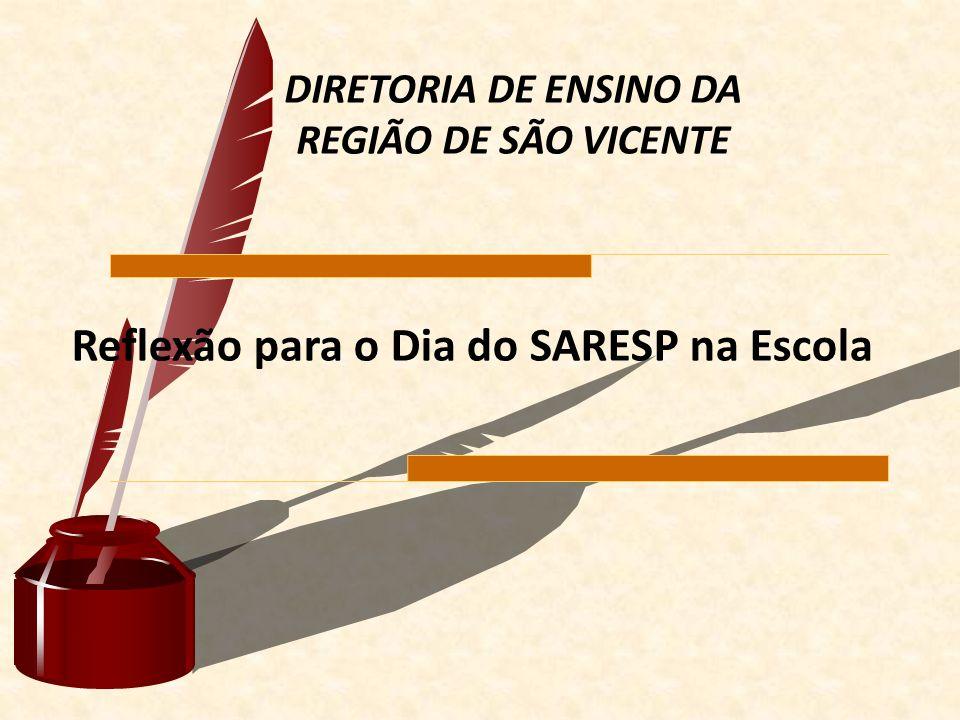 Reflexão para o Dia do SARESP na Escola DIRETORIA DE ENSINO DA REGIÃO DE SÃO VICENTE