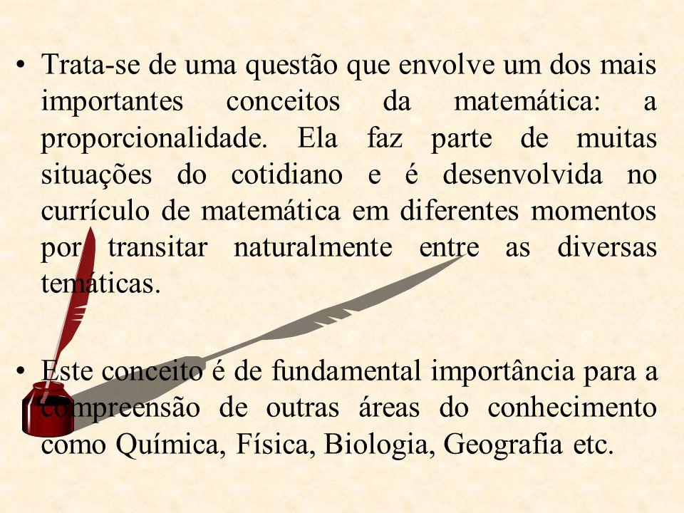 Trata-se de uma questão que envolve um dos mais importantes conceitos da matemática: a proporcionalidade. Ela faz parte de muitas situações do cotidia