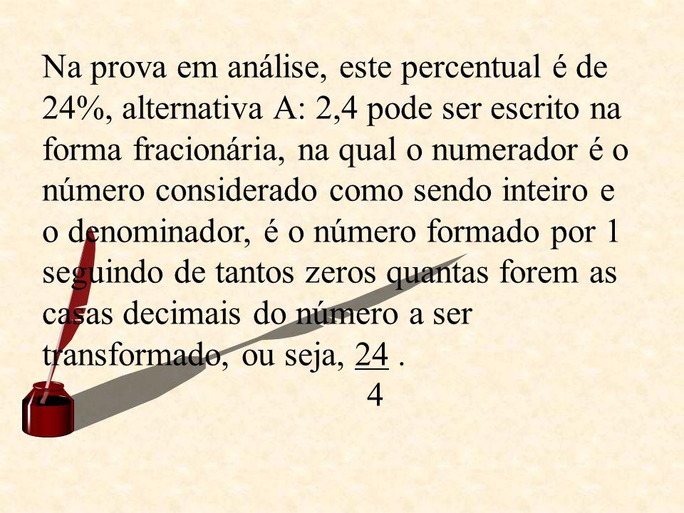 Na prova em análise, este percentual é de 24%, alternativa A: 2,4 pode ser escrito na forma fracionária, na qual o numerador é o número considerado co