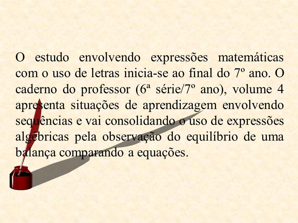 O estudo envolvendo expressões matemáticas com o uso de letras inicia-se ao final do 7º ano. O caderno do professor (6ª série/7º ano), volume 4 aprese
