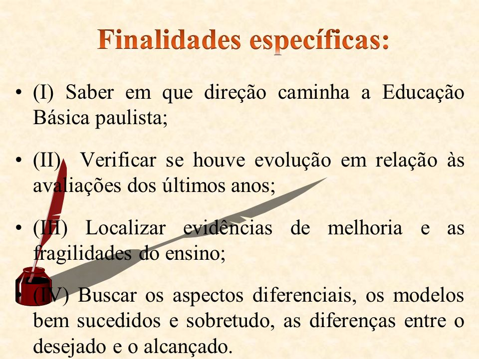 (I) Saber em que direção caminha a Educação Básica paulista; (II) Verificar se houve evolução em relação às avaliações dos últimos anos; (III) Localiz