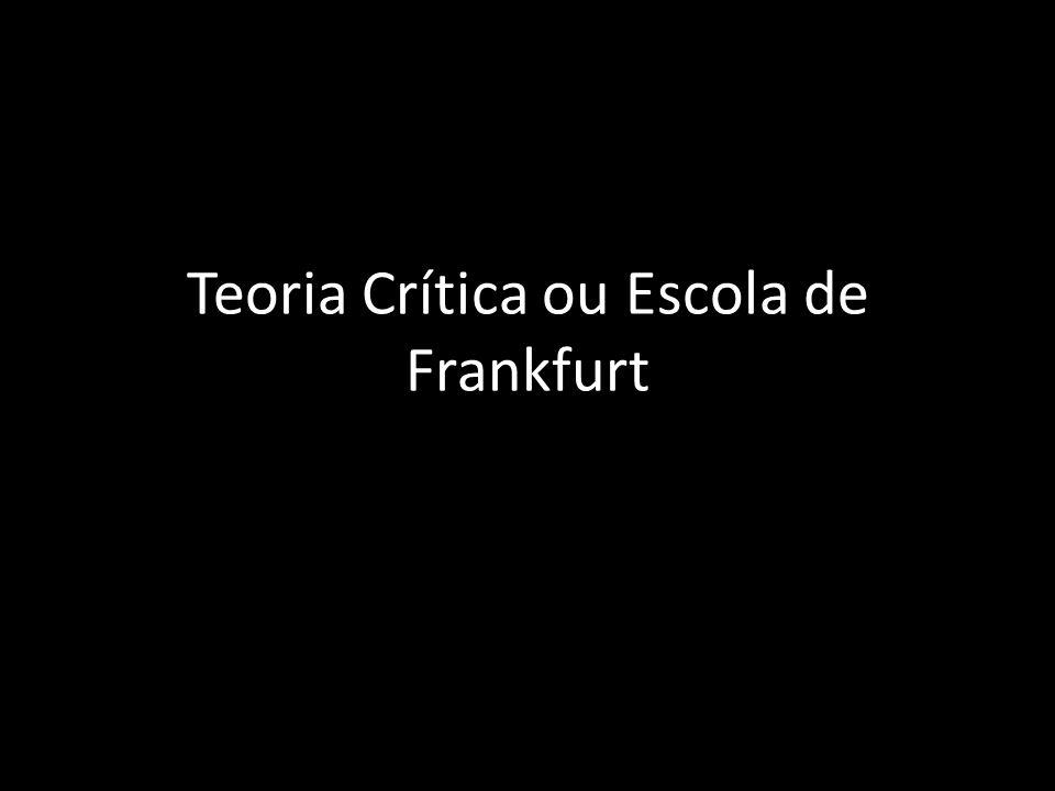 Teoria Crítica ou Escola de Frankfurt