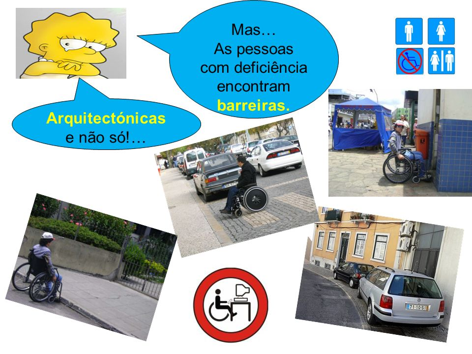 Mas… As pessoas com deficiência encontram barreiras. Arquitectónicas e não só!…