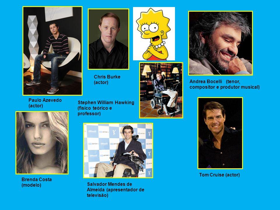 Chris Burke (actor) Brenda Costa (modelo) Salvador Mendes de Almeida (apresentador de televisão) Paulo Azevedo (actor) Andrea Bocelli (tenor, composit