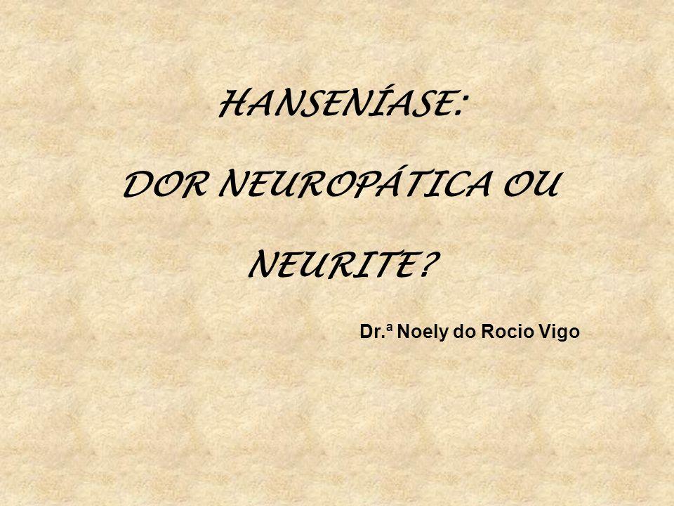 HANSENÍASE: DOR NEUROPÁTICA OU NEURITE? Dr.ª Noely do Rocio Vigo