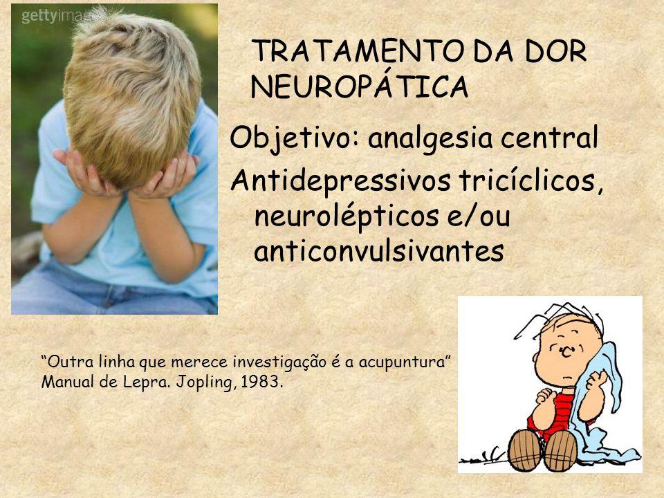 Objetivo: analgesia central Antidepressivos tricíclicos, neurolépticos e/ou anticonvulsivantes TRATAMENTO DA DOR NEUROPÁTICA Outra linha que merece in
