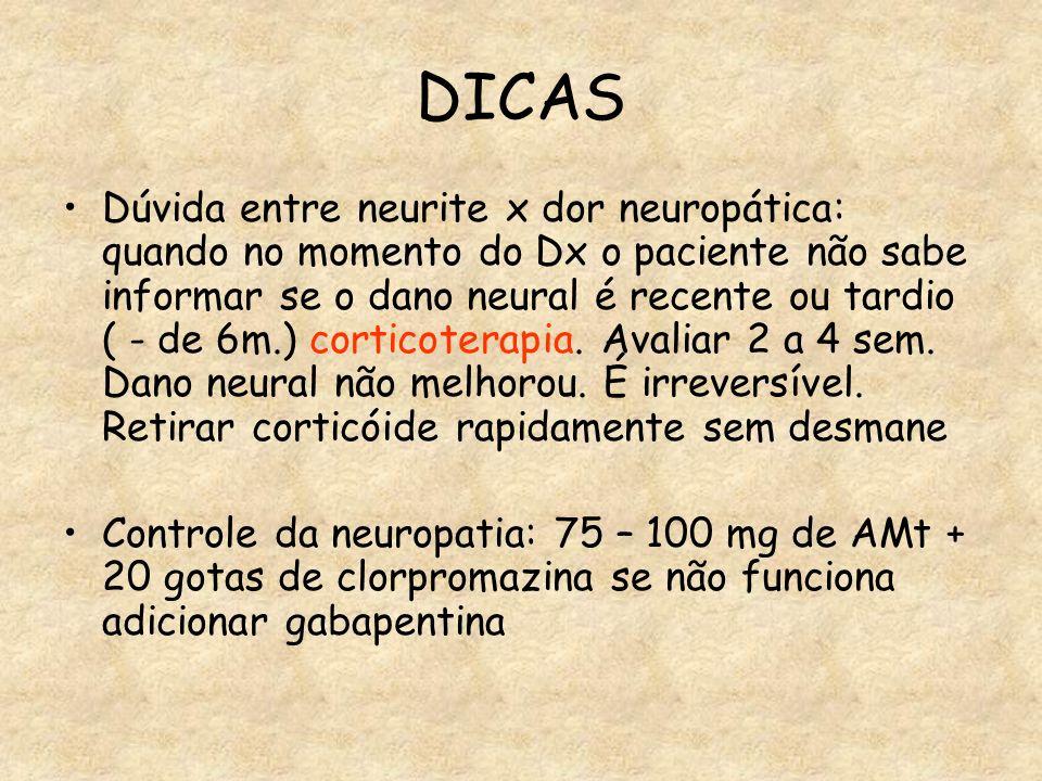 DICAS Dúvida entre neurite x dor neuropática: quando no momento do Dx o paciente não sabe informar se o dano neural é recente ou tardio ( - de 6m.) co