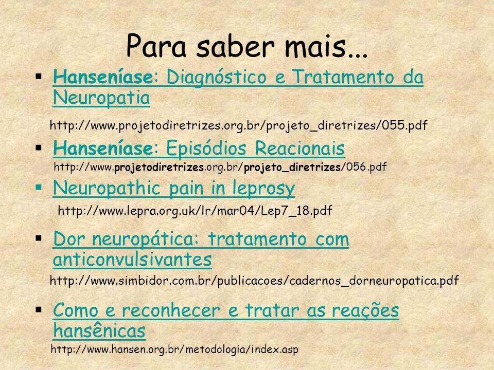 Para saber mais... Hanseníase: Diagnóstico e Tratamento da Neuropatia Hanseníase: Diagnóstico e Tratamento da Neuropatia Hanseníase: Episódios Reacion