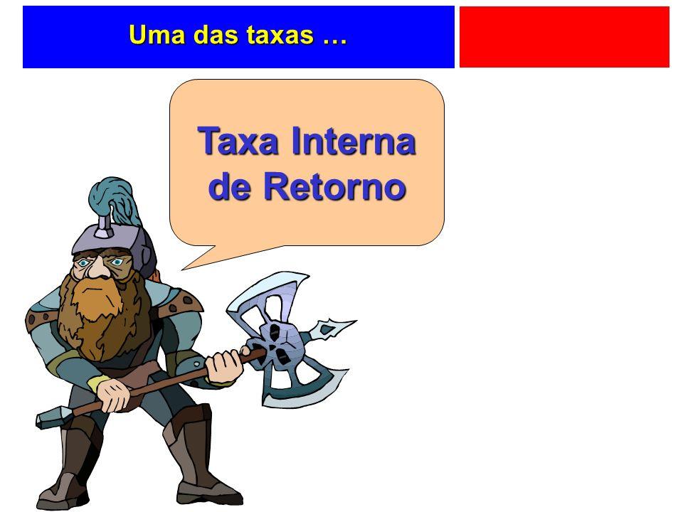 Uma das taxas … Taxa Interna de Retorno