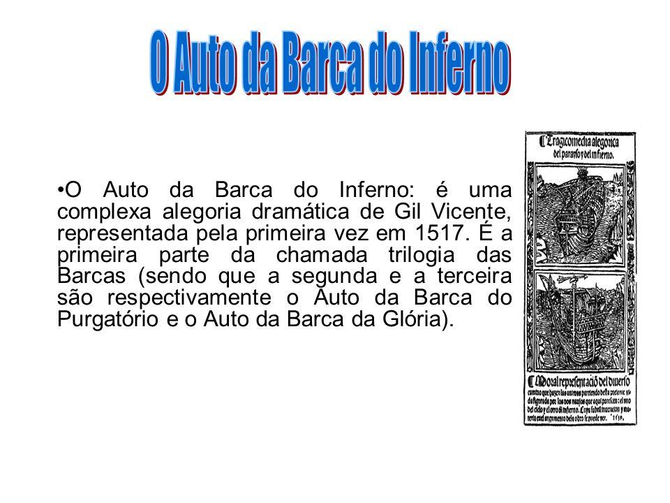 O Auto da Barca do Inferno: é uma complexa alegoria dramática de Gil Vicente, representada pela primeira vez em 1517. É a primeira parte da chamada tr