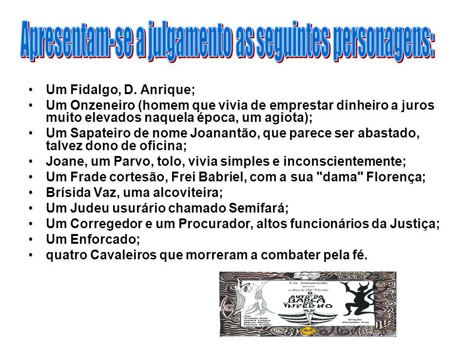 Um Fidalgo, D. Anrique; Um Onzeneiro (homem que vivia de emprestar dinheiro a juros muito elevados naquela época, um agiota); Um Sapateiro de nome Joa