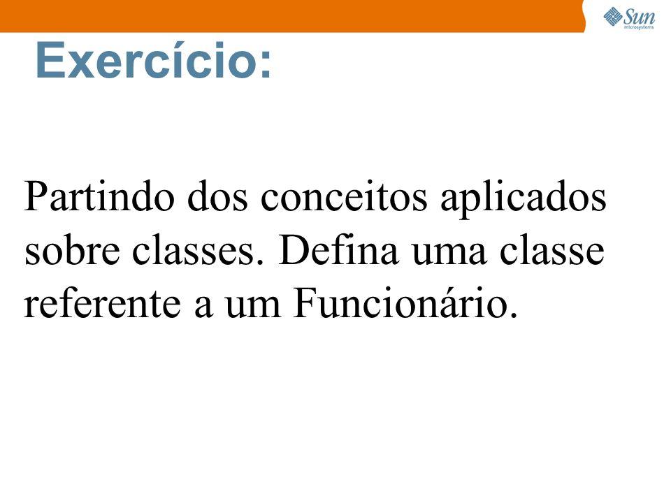 Exercício: Partindo dos conceitos aplicados sobre classes. Defina uma classe referente a um Funcionário.