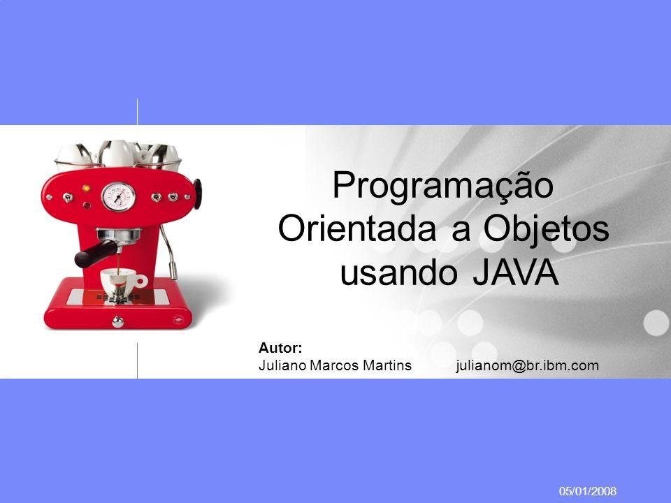 05/01/2008 Programação Orientada a Objetos usando JAVA Autor: Juliano Marcos Martinsjulianom@br.ibm.com