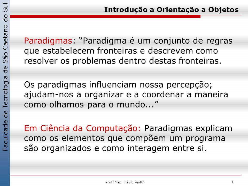 Faculdade de Tecnologia de São Caetano do Sul 1 Prof. Msc. Flávio Viotti Introdução a Orientação a Objetos Paradigmas: Paradigma é um conjunto de regr