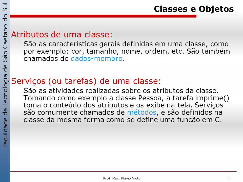 Faculdade de Tecnologia de São Caetano do Sul 11 Prof. Msc. Flávio Viotti Classes e Objetos Atributos de uma classe: São as características gerais def