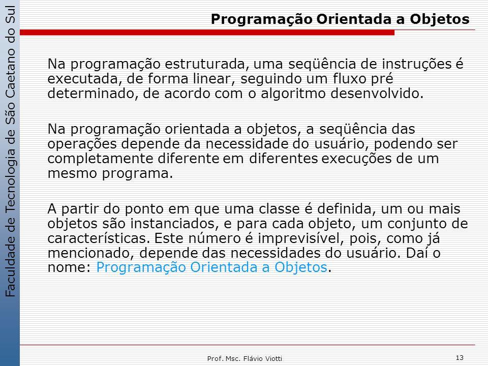 Faculdade de Tecnologia de São Caetano do Sul 13 Prof. Msc. Flávio Viotti Programação Orientada a Objetos Na programação estruturada, uma seqüência de