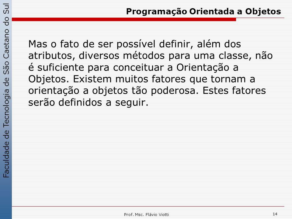 Faculdade de Tecnologia de São Caetano do Sul 14 Prof. Msc. Flávio Viotti Programação Orientada a Objetos Mas o fato de ser possível definir, além dos
