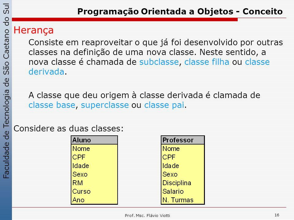 Faculdade de Tecnologia de São Caetano do Sul 16 Prof. Msc. Flávio Viotti Programação Orientada a Objetos - Conceito Herança Consiste em reaproveitar