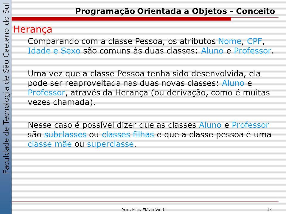 Faculdade de Tecnologia de São Caetano do Sul 17 Prof. Msc. Flávio Viotti Programação Orientada a Objetos - Conceito Herança Comparando com a classe P