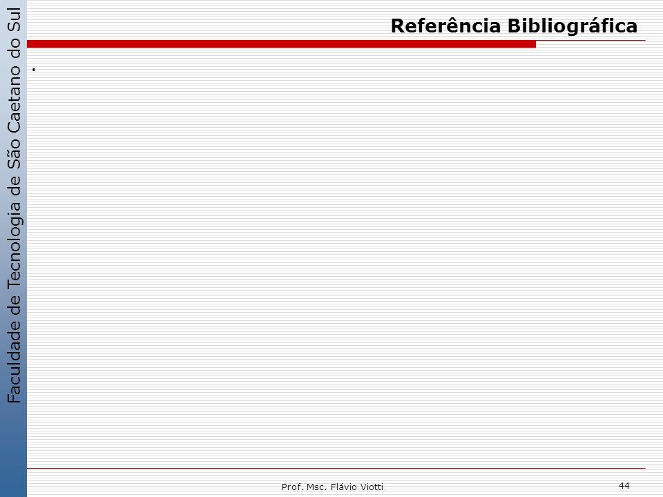 Faculdade de Tecnologia de São Caetano do Sul 44 Prof. Msc. Flávio Viotti Referência Bibliográfica.