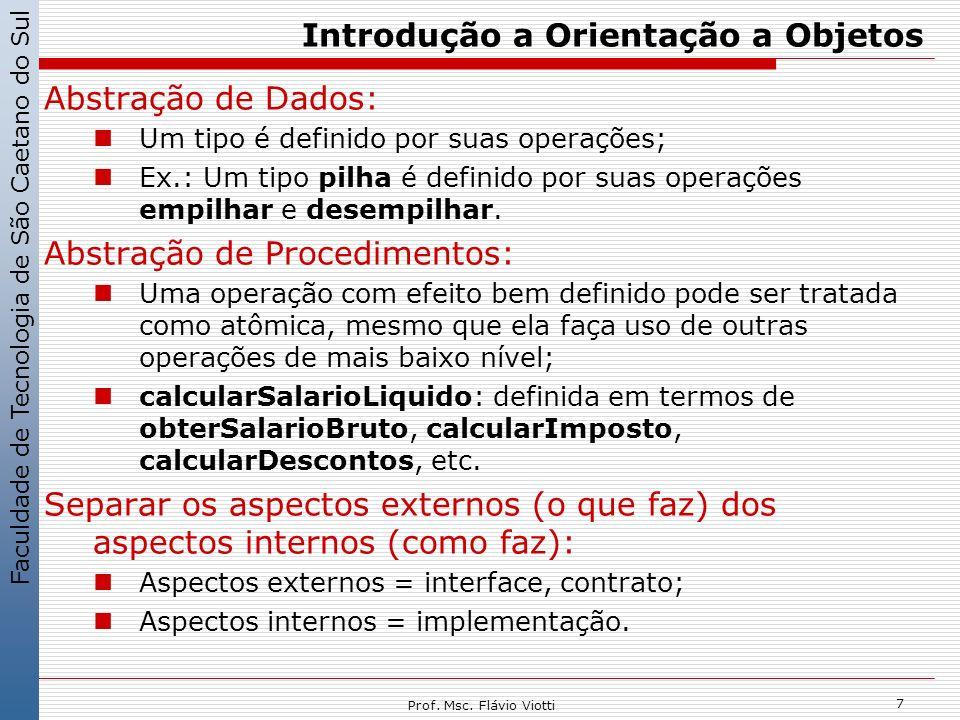 Faculdade de Tecnologia de São Caetano do Sul 7 Prof. Msc. Flávio Viotti Introdução a Orientação a Objetos Abstração de Dados: Um tipo é definido por