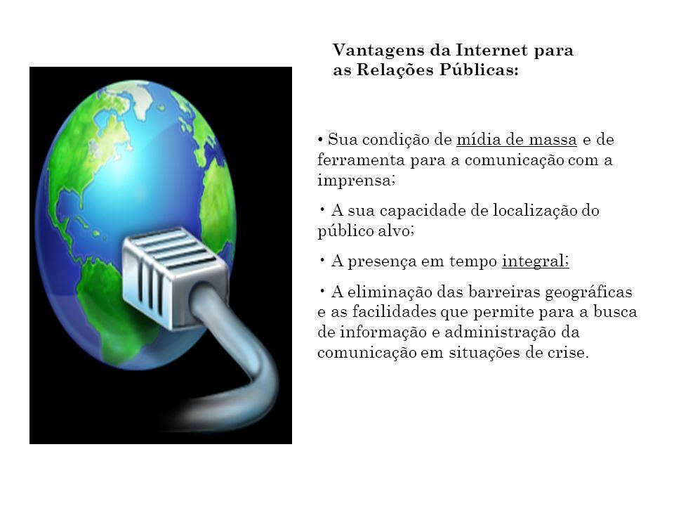Vantagens da Internet para as Relações Públicas: Sua condição de mídia de massa e de ferramenta para a comunicação com a imprensa; A sua capacidade de