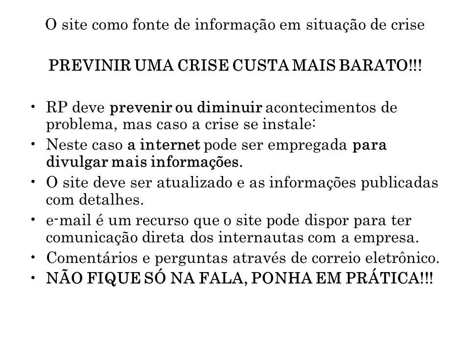 O site como fonte de informação em situação de crise PREVINIR UMA CRISE CUSTA MAIS BARATO!!! RP deve prevenir ou diminuir acontecimentos de problema,