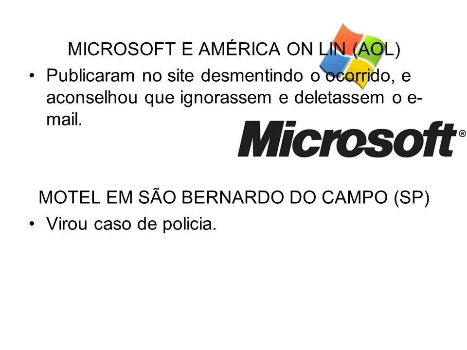 MICROSOFT E AMÉRICA ON LIN (AOL) Publicaram no site desmentindo o ocorrido, e aconselhou que ignorassem e deletassem o e- mail. MOTEL EM SÃO BERNARDO