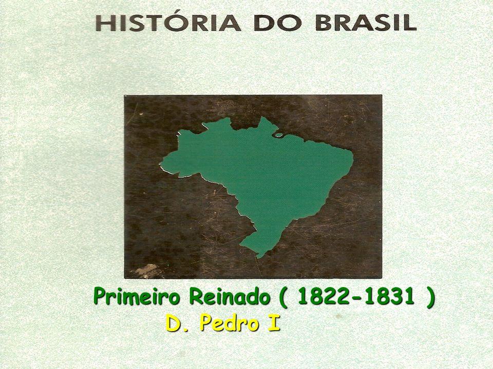 Primeiro Reinado ( 1822-1831 ) D. Pedro I Primeiro Reinado ( 1822-1831 ) D. Pedro I