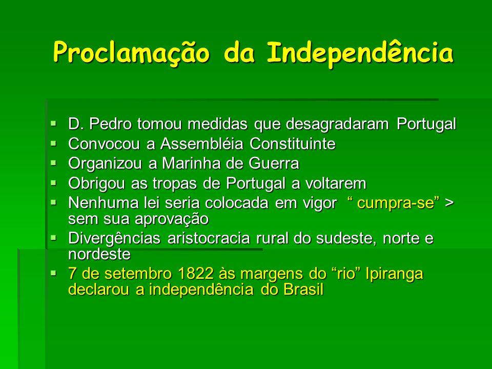 Proclamação da Independência Proclamação da Independência D. Pedro tomou medidas que desagradaram Portugal D. Pedro tomou medidas que desagradaram Por