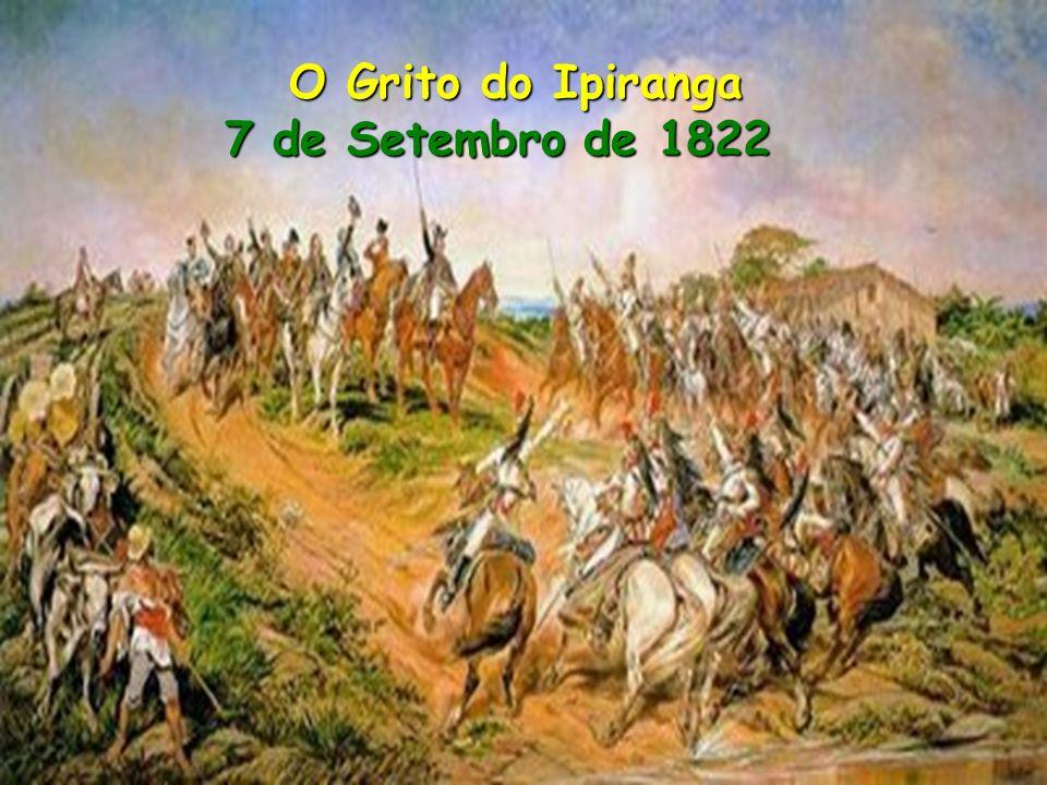 O Grito do Ipiranga 7 de Setembro de 1822 O Grito do Ipiranga 7 de Setembro de 1822