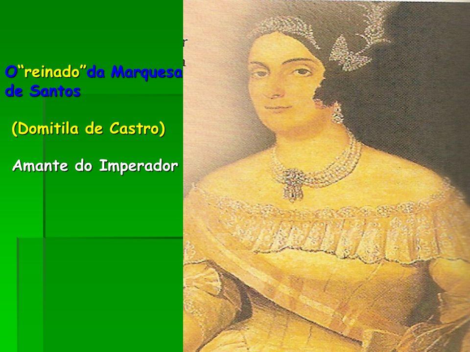Oreinadoda Marquesa de Santos (Domitila de Castro) Amante do Imperador