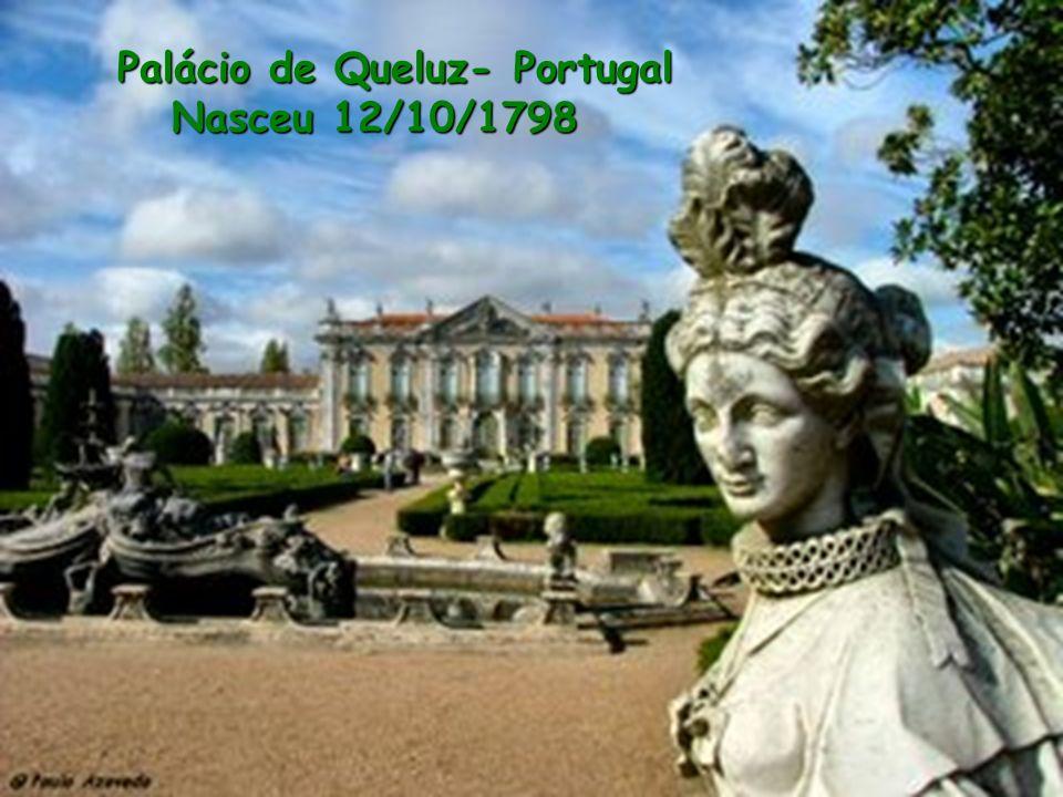 Palácio de Queluz- Portugal Nasceu 12/10/1798 Palácio de Queluz- Portugal Nasceu 12/10/1798