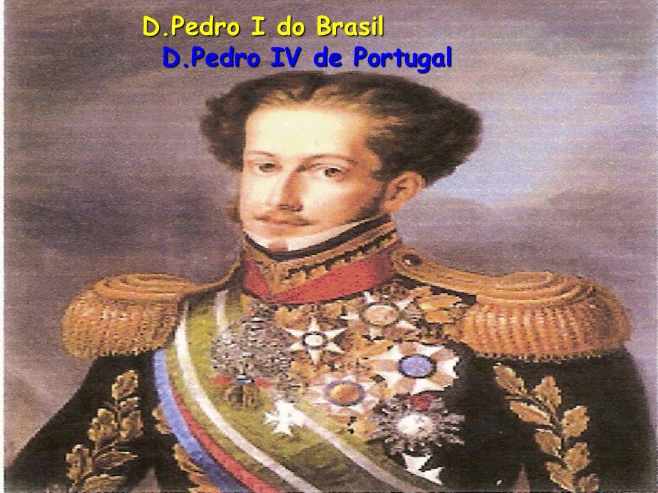 D.Pedro I do Brasil D.Pedro IV de Portugal D.Pedro I do Brasil D.Pedro IV de Portugal