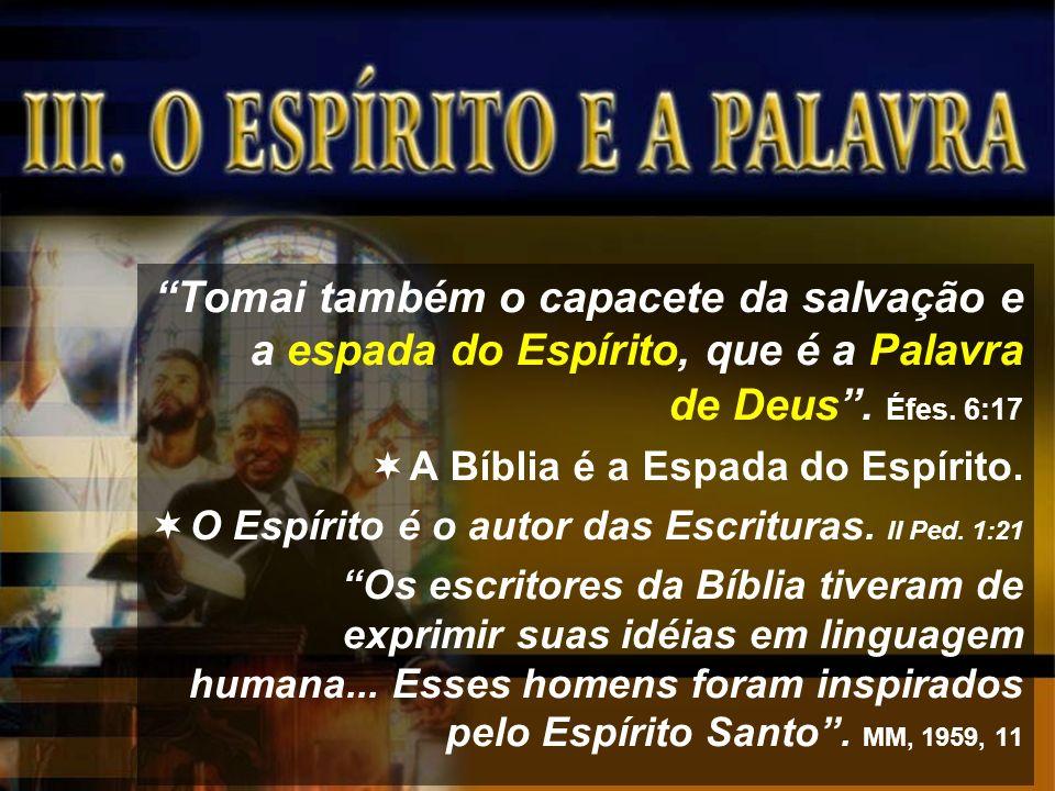 Tomai também o capacete da salvação e a espada do Espírito, que é a Palavra de Deus. Éfes. 6:17 A Bíblia é a Espada do Espírito. O Espírito é o autor