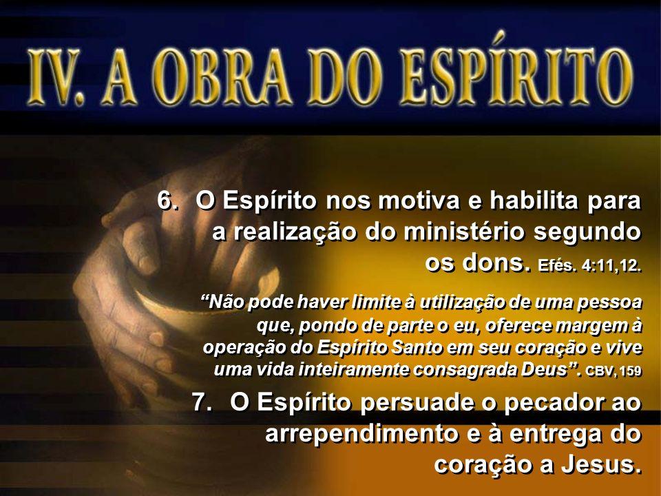 6.O Espírito nos motiva e habilita para a realização do ministério segundo os dons. Efés. 4:11,12. Não pode haver limite à utilização de uma pessoa qu