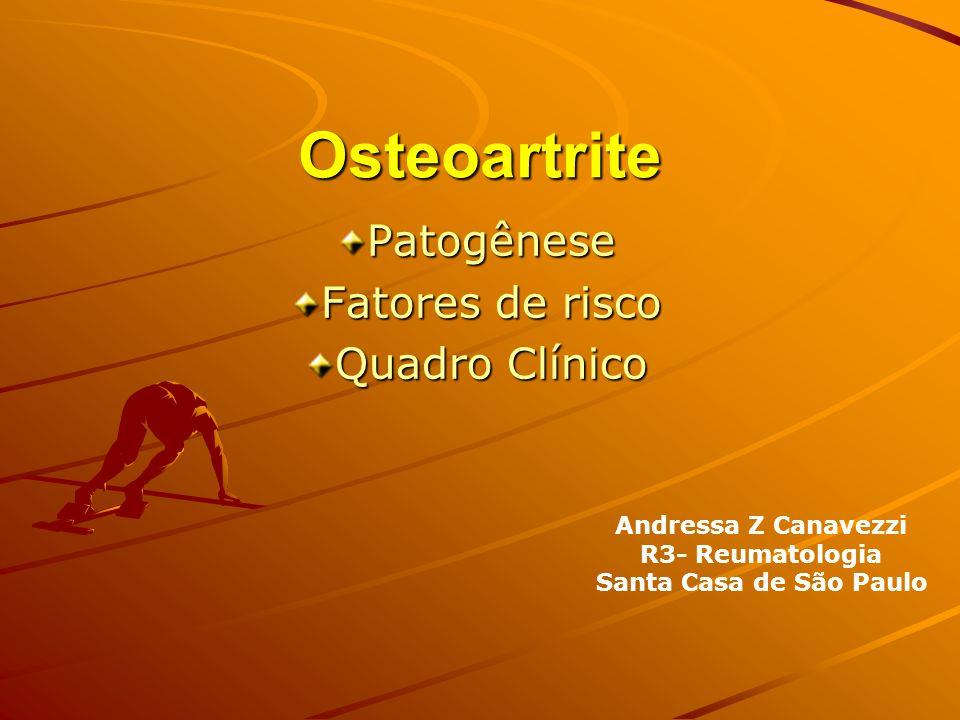 Osteoartrite Patogênese Fatores de risco Quadro Clínico Andressa Z Canavezzi R3- Reumatologia Santa Casa de São Paulo
