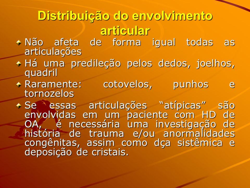 Distribuição do envolvimento articular Não afeta de forma igual todas as articulações Há uma predileção pelos dedos, joelhos, quadril Raramente: cotov